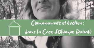 Communauté et écolieu : dans la Case d'Olympe Rabaté