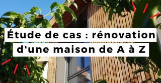 Étude de cas : rénovation d'une maison de A à Z